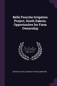 Книга под заказ: «Belle Fourche Irrigation Project, South Dakota. Opportunites for Farm Ownership»