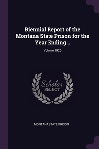 Книга под заказ: «Biennial Report of the Montana State Prison for the Year Ending ..; Volume 1920»