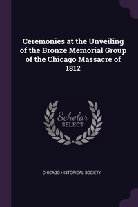 Ceremonies at the Unveiling of the Bronze Memorial Group of the Chicago Massacre of 1812, Chicago Historical Society обложка-превью