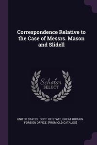 Книга под заказ: «Correspondence Relative to the Case of Messrs. Mason and Slidell»