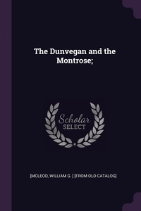 Книга под заказ: «The Dunvegan and the Montrose;»
