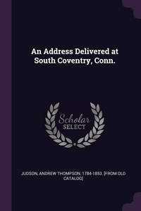 Книга под заказ: «An Address Delivered at South Coventry, Conn.»