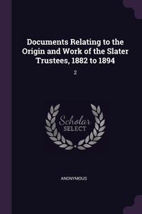 Книга под заказ: «Documents Relating to the Origin and Work of the Slater Trustees, 1882 to 1894»