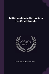 Книга под заказ: «Letter of James Garland, to his Constituents»