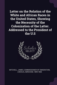 Книга под заказ: «Letter on the Relation of the White and African Races in the United States, Showing the Necessity of the Colonization of the Latter. Addressed to the President of the U.S»