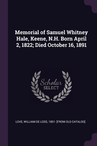 Книга под заказ: «Memorial of Samuel Whitney Hale, Keene, N.H. Born April 2, 1822; Died October 16, 1891»