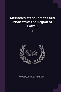 Книга под заказ: «Memories of the Indians and Pioneers of the Region of Lowell»