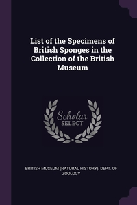 List of the Specimens of British Sponges in the Collection of the British Museum, British Museum (Natural History). Dept. обложка-превью