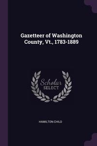 Книга под заказ: «Gazetteer of Washington County, Vt., 1783-1889»