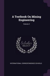 A Textbook On Mining Engineering; Volume 2, International Correspondence Schools обложка-превью