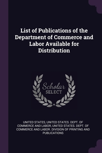 List of Publications of the Department of Commerce and Labor Available for Distribution, United States, United States. Dept. Of Commerce And Lab обложка-превью