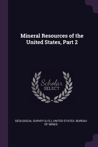 Mineral Resources of the United States, Part 2, Geological Survey (U.S.), United States. Bureau of Mines обложка-превью