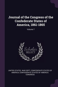 Journal of the Congress of the Confederate States of America, 1861-1865; Volume 7, United States. War Dept, Confederate States of America, Confederate States of America. Congress обложка-превью