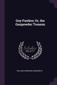 Guy Fawkes; Or, the Gunpowder Treason, William Harrison Ainsworth обложка-превью