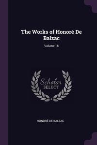 The Works of Honoré De Balzac; Volume 16, Honore De Balzac обложка-превью