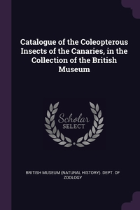 Catalogue of the Coleopterous Insects of the Canaries, in the Collection of the British Museum, British Museum (Natural History). Dept. обложка-превью