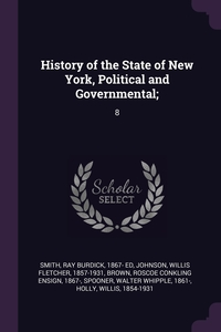 History of the State of New York, Political and Governmental;: 8, Ray Burdick Smith, Willis Fletcher Johnson, Roscoe Conkling Ensign Brown обложка-превью