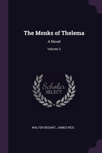 The Monks of Thelema: A Novel; Volume 2, Walter Besant, James Rice обложка-превью