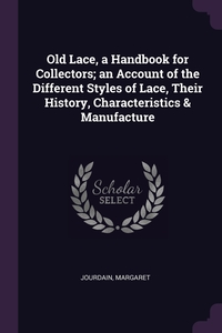 Old Lace, a Handbook for Collectors; an Account of the Different Styles of Lace, Their History, Characteristics & Manufacture, Margaret Jourdain обложка-превью