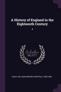 A History of England in the Eighteenth Century: 4, William Edward Hartpole Lecky обложка-превью