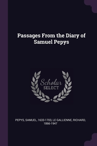 Passages From the Diary of Samuel Pepys, Samuel Pepys, Richard le Gallienne обложка-превью