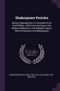 Shakespeare Pericles: Being a Reproduction in Facsimile of the First Edition, 1609, From the Copy in the Malone Collection in the Bodleian Library, With Introduction and Bibliography, William Shakespeare, Sidney Lee обложка-превью