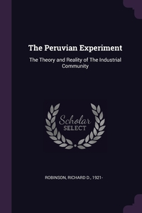 The Peruvian Experiment: The Theory and Reality of The Industrial Community, Richard D. Robinson обложка-превью