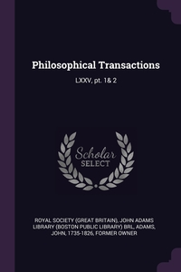 Philosophical Transactions: LXXV, pt. 1& 2, Royal Society (Great Britain), John Adams Library (Boston Public Librar, John Adams обложка-превью