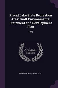 Placid Lake State Recreation Area: Draft Environmental Statement and Development Plan: 1978, Montana. Parks Division обложка-превью