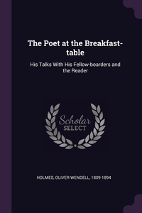 The Poet at the Breakfast-table: His Talks With His Fellow-boarders and the Reader, Oliver Wendell Holmes обложка-превью