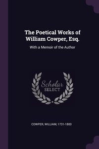 The Poetical Works of William Cowper, Esq.: With a Memoir of the Author, William Cowper обложка-превью