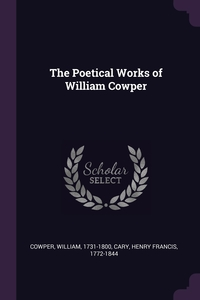 The Poetical Works of William Cowper, William Cowper, Henry Francis Cary обложка-превью
