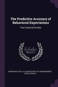 The Predictive Accuracy of Behavioral Expectations: Two Empirical Studies, Paul R Warshaw, Sloan School of Management, Fred D Davis обложка-превью