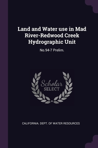 Land and Water use in Mad River-Redwood Creek Hydrographic Unit: No.94-7 Prelim., California. Dept. of Water Resources обложка-превью