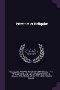 Primitiæ et Reliquiæ, Richard Wellesley Wellesley, John Adams Library (Boston Public Librar, John Adams обложка-превью