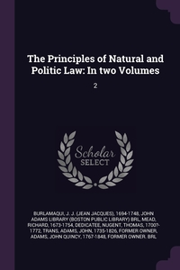 The Principles of Natural and Politic Law: In two Volumes: 2, J J. 1694-1748 Burlamaqui, John Adams Library (Boston Public Librar, Richard Mead обложка-превью