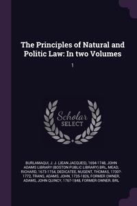 The Principles of Natural and Politic Law: In two Volumes: 1, J J. 1694-1748 Burlamaqui, John Adams Library (Boston Public Librar, Richard Mead обложка-превью