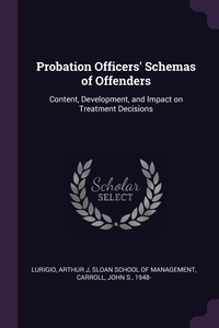 Probation Officers' Schemas of Offenders: Content, Development, and Impact on Treatment Decisions, Arthur J Lurigio, Sloan School of Management, John S. Carroll обложка-превью