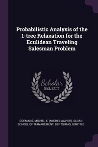 Probabilistic Analysis of the 1-tree Relaxation for the Eculidean Traveling Salesman Problem, Michel X. Goemans, Sloan School of Management, Dimitris Bertsimas обложка-превью