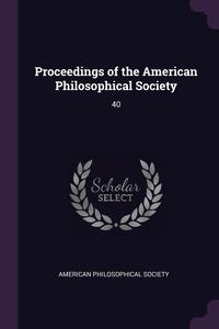 Proceedings of the American Philosophical Society: 40, American Philosophical Society обложка-превью