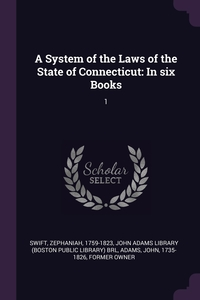 A System of the Laws of the State of Connecticut: In six Books: 1, Zephaniah Swift, John Adams Library (Boston Public Librar, John Adams обложка-превью