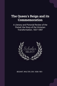 The Queen's Reign and its Commemoration: A Literary and Pictorial Review of the Period; the Story of the Victorian Transformation, 1837-1897, Walter Besant обложка-превью