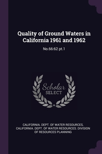 Quality of Ground Waters in California 1961 and 1962: No.66:62 pt.1, California. Dept. of Water Resources, California. Dept. of Water Resources. Di обложка-превью