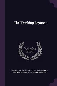 The Thinking Bayonet, James Kendall Hosmer, Richard Hooker Wilmer обложка-превью
