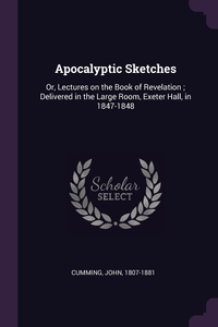 Apocalyptic Sketches: Or, Lectures on the Book of Revelation ; Delivered in the Large Room, Exeter Hall, in 1847-1848, John Cumming обложка-превью