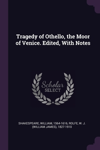 Tragedy of Othello, the Moor of Venice. Edited, With Notes, William Shakespeare, W J. 1827-1910 Rolfe обложка-превью
