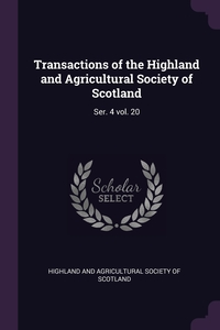 Transactions of the Highland and Agricultural Society of Scotland: Ser. 4 vol. 20, Highland and Agricultural Society of Sco обложка-превью