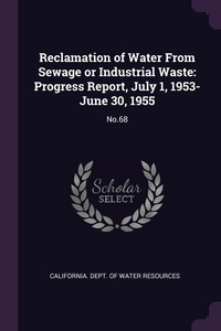 Reclamation of Water From Sewage or Industrial Waste: Progress Report, July 1, 1953-June 30, 1955: No.68, California. Dept. of Water Resources обложка-превью