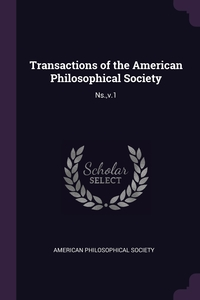 Transactions of the American Philosophical Society: Ns.,v.1, American Philosophical Society обложка-превью