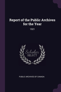 Report of the Public Archives for the Year: 1921, Public Archives of Canada обложка-превью